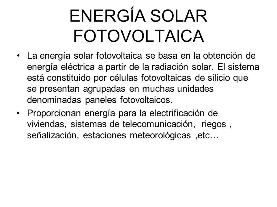 ENERGÍA SOLAR FOTOVOLTAICA La energía solar fotovoltaica se basa en la obtención de energía eléctrica a partir de la radiación solar. El sistema está