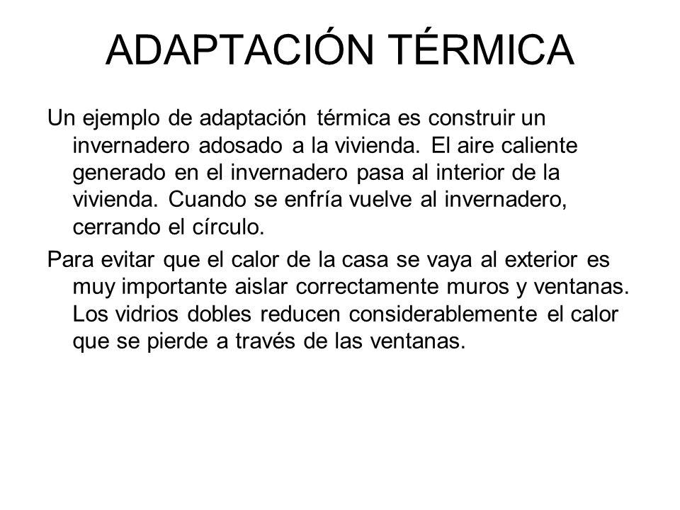 Un ejemplo de adaptación térmica es construir un invernadero adosado a la vivienda. El aire caliente generado en el invernadero pasa al interior de la