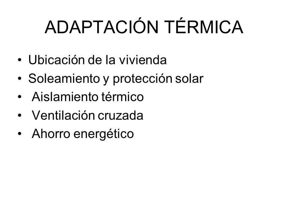 ADAPTACIÓN TÉRMICA Ubicación de la vivienda Soleamiento y protección solar Aislamiento térmico Ventilación cruzada Ahorro energético