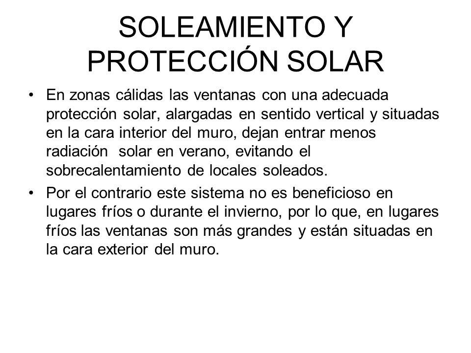 SOLEAMIENTO Y PROTECCIÓN SOLAR En zonas cálidas las ventanas con una adecuada protección solar, alargadas en sentido vertical y situadas en la cara in