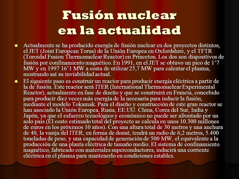 Fusión nuclear en la actualidad Actualmente se ha producido energía de fusión nuclear en dos proyectos distintos, el JET (Joint European Torus) de la