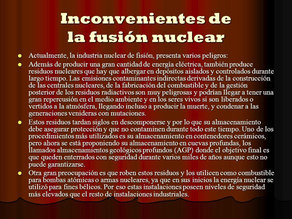 Ventajas de la fusión nuclear Ventajas: La energía nuclear de fisión tiene como principal ventaja que no utiliza combustibles fósiles, por lo que no emite gases de efecto invernadero.