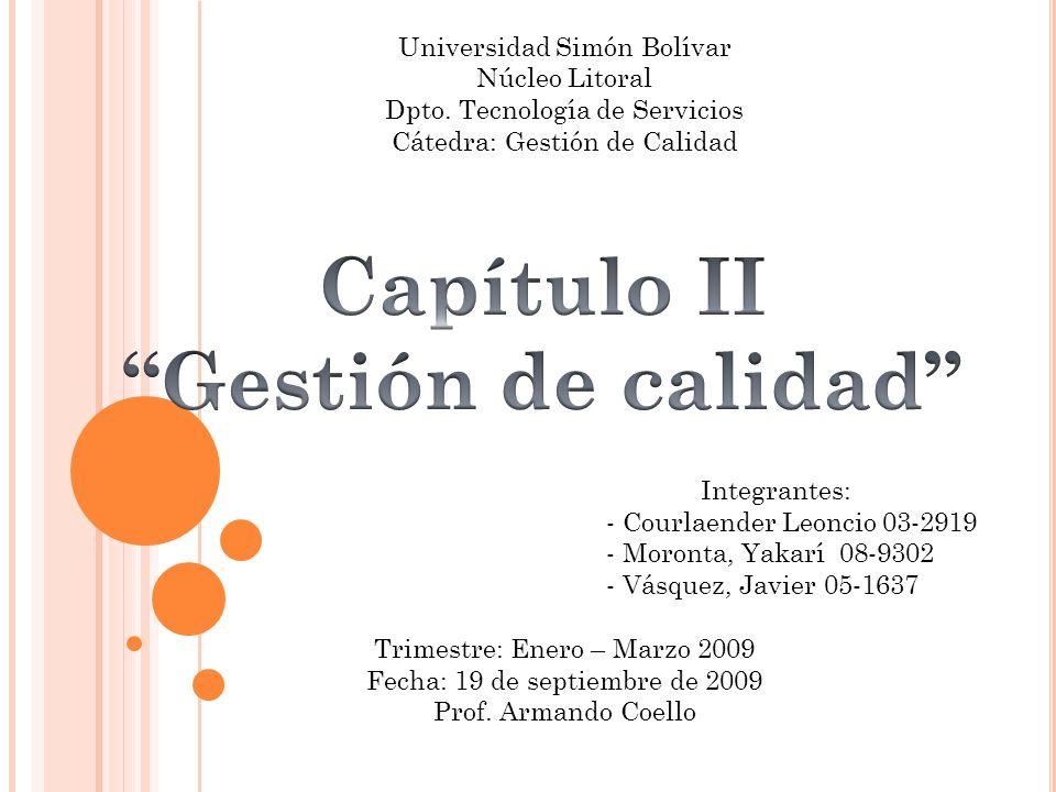 Universidad Simón Bolívar Núcleo Litoral Dpto. Tecnología de Servicios Cátedra: Gestión de Calidad Integrantes: - Courlaender Leoncio 03-2919 - Moront