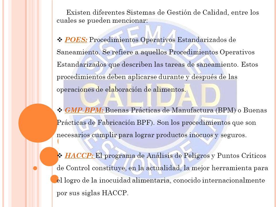 Existen diferentes Sistemas de Gestión de Calidad, entre los cuales se pueden mencionar: POES: Procedimientos Operativos Estandarizados de Saneamiento