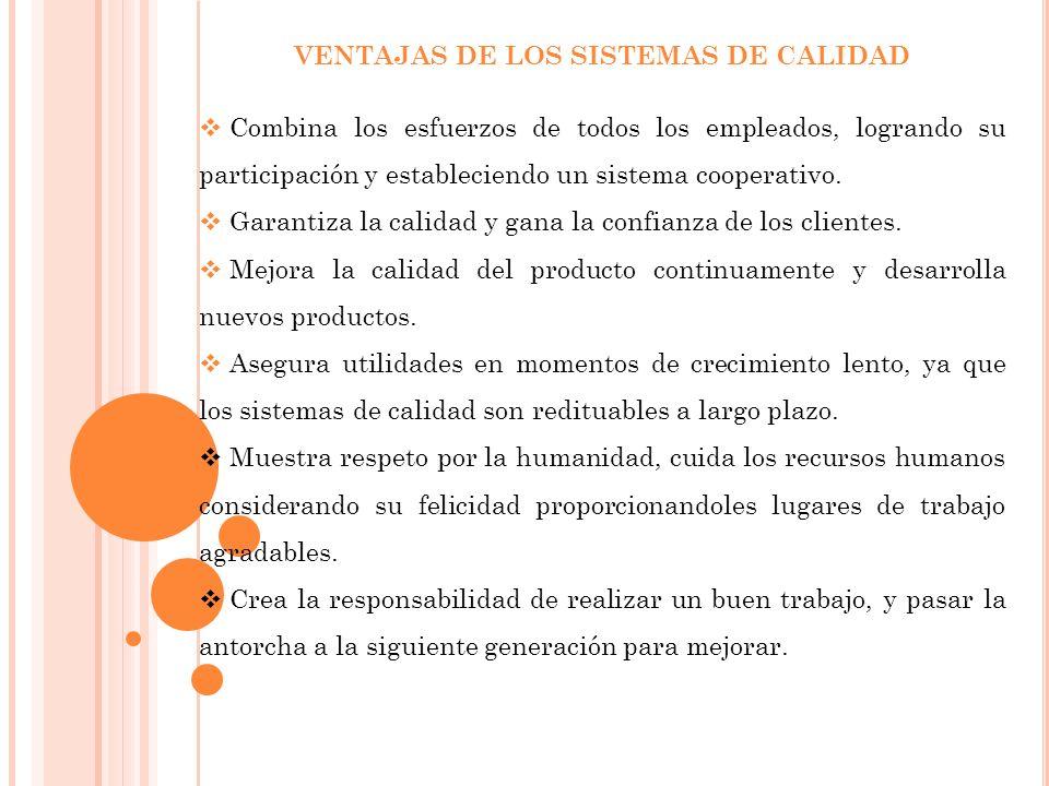 VENTAJAS DE LOS SISTEMAS DE CALIDAD Combina los esfuerzos de todos los empleados, logrando su participación y estableciendo un sistema cooperativo.
