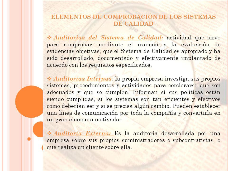 ELEMENTOS DE COMPROBACIÓN DE LOS SISTEMAS DE CALIDAD Auditorias del Sistema de Calidad: actividad que sirve para comprobar, mediante el examen y la ev