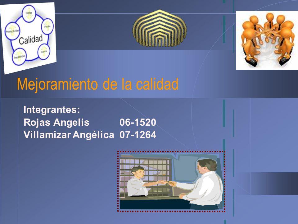 Mejoramiento de la calidad Integrantes: Rojas Angelis 06-1520 Villamizar Angélica 07-1264