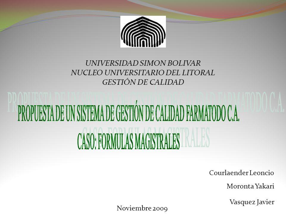 UNIVERSIDAD SIMON BOLIVAR NUCLEO UNIVERSITARIO DEL LITORAL GESTIÓN DE CALIDAD Courlaender Leoncio Moronta Yakari Vasquez Javier Noviembre 2009