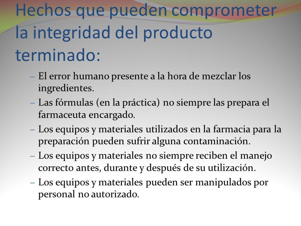 Hechos que pueden comprometer la integridad del producto terminado: – El error humano presente a la hora de mezclar los ingredientes. – Las fórmulas (