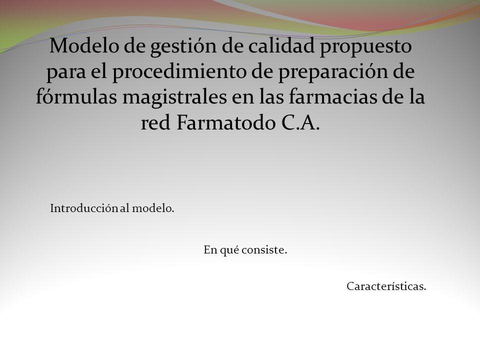 Modelo de gestión de calidad propuesto para el procedimiento de preparación de fórmulas magistrales en las farmacias de la red Farmatodo C.A. Introduc