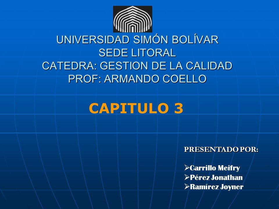 UNIVERSIDAD SIMÓN BOLÍVAR SEDE LITORAL CATEDRA: GESTION DE LA CALIDAD PROF: ARMANDO COELLO CAPITULO 3 PRESENTADO POR: Carrillo Meifry Pérez Jonathan R