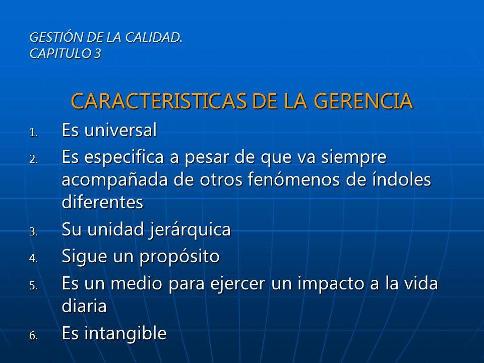 CARACTERISTICAS DE LA GERENCIA 1. Es universal 2. Es especifica a pesar de que va siempre acompañada de otros fenómenos de índoles diferentes 3. Su un