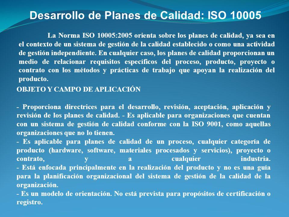 Desarrollo de Planes de Calidad: ISO 10005 La Norma ISO 10005:2005 orienta sobre los planes de calidad, ya sea en el contexto de un sistema de gestión