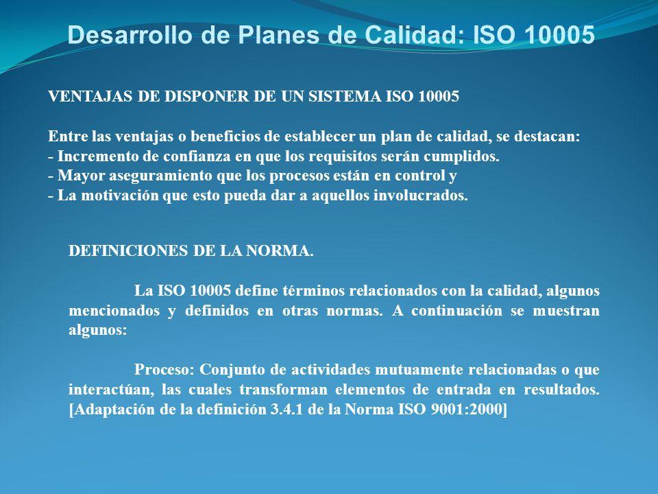 Desarrollo de Planes de Calidad: ISO 10005 VENTAJAS DE DISPONER DE UN SISTEMA ISO 10005 Entre las ventajas o beneficios de establecer un plan de calid