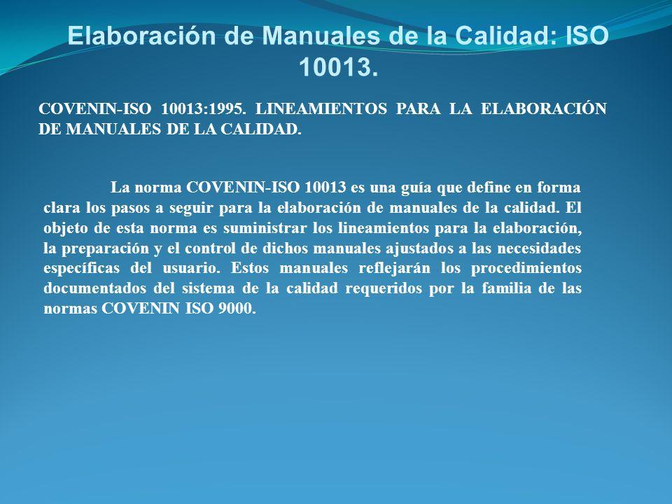 Elaboración de Manuales de la Calidad: ISO 10013. COVENIN-ISO 10013:1995. LINEAMIENTOS PARA LA ELABORACIÓN DE MANUALES DE LA CALIDAD. La norma COVENIN