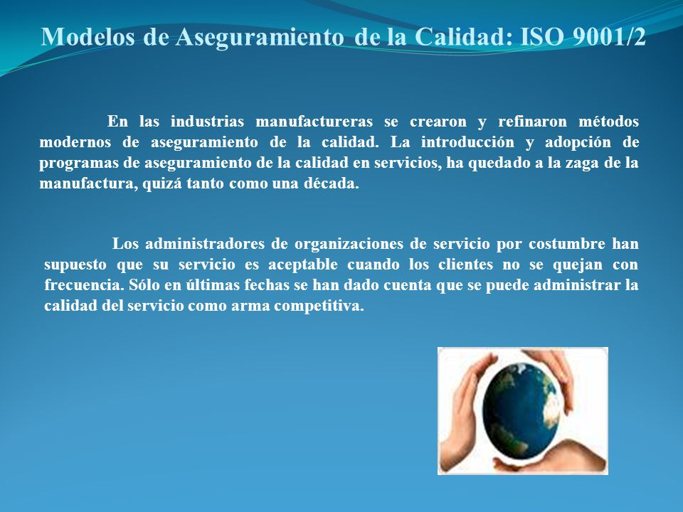 Modelos de Aseguramiento de la Calidad: ISO 9001/2 En las industrias manufactureras se crearon y refinaron métodos modernos de aseguramiento de la cal