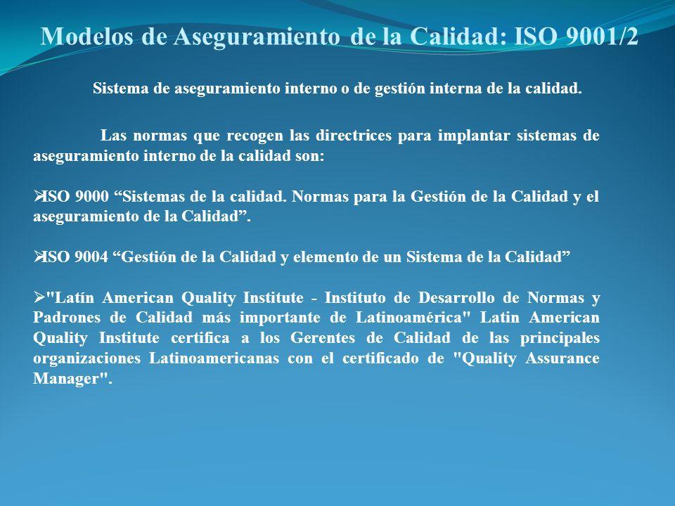 Modelos de Aseguramiento de la Calidad: ISO 9001/2 Sistema de aseguramiento interno o de gestión interna de la calidad. Las normas que recogen las dir