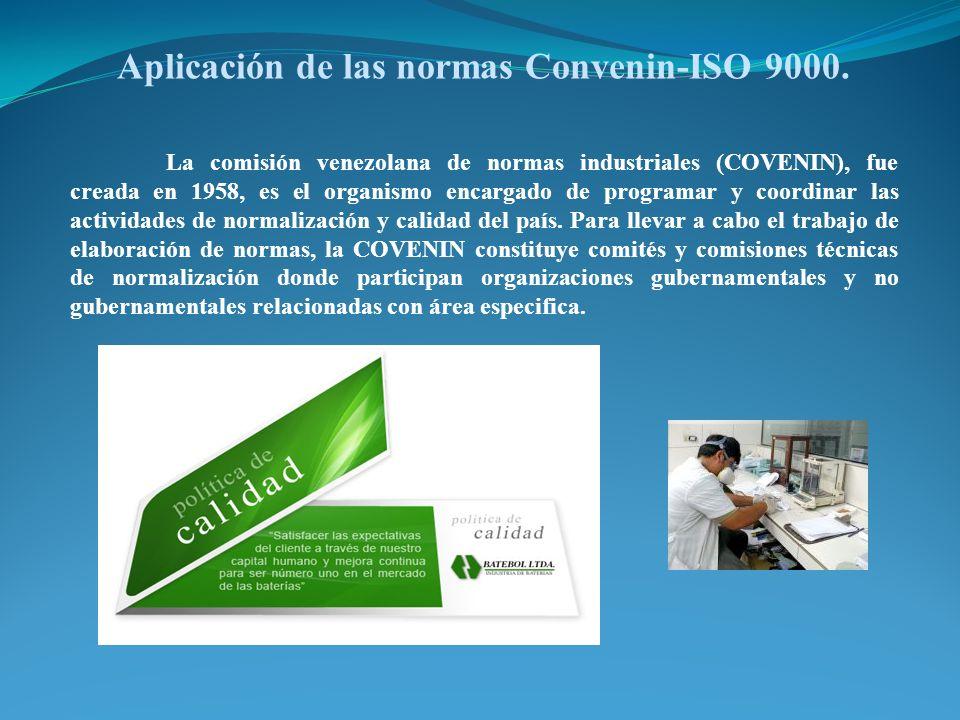 Aplicación de las normas Convenin-ISO 9000. La comisión venezolana de normas industriales (COVENIN), fue creada en 1958, es el organismo encargado de