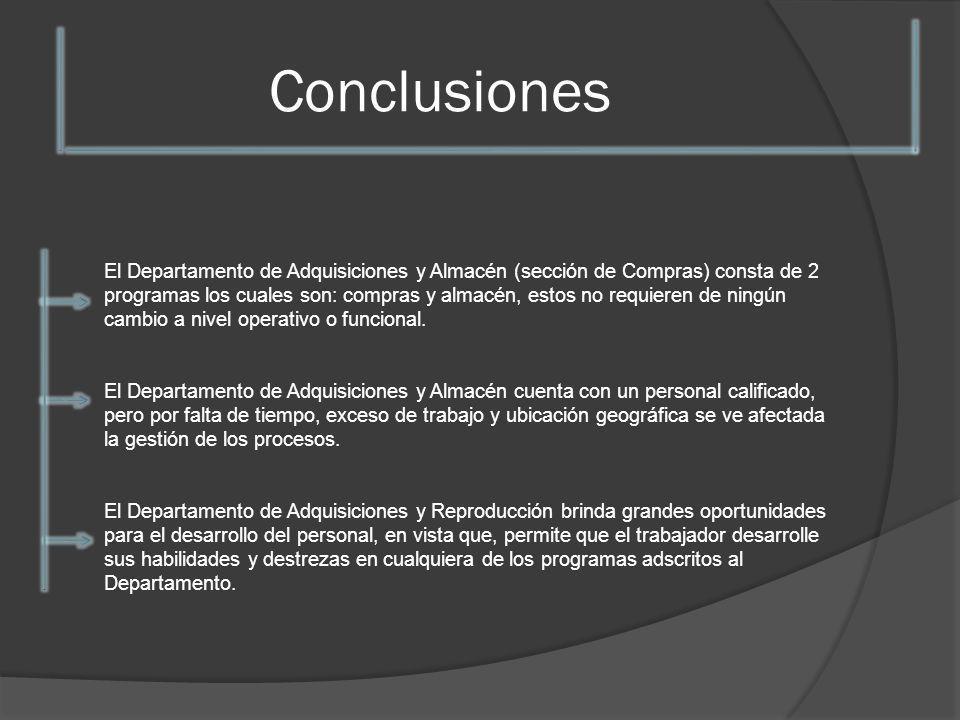 Conclusiones El Departamento de Adquisiciones y Almacén (sección de Compras) consta de 2 programas los cuales son: compras y almacén, estos no requier
