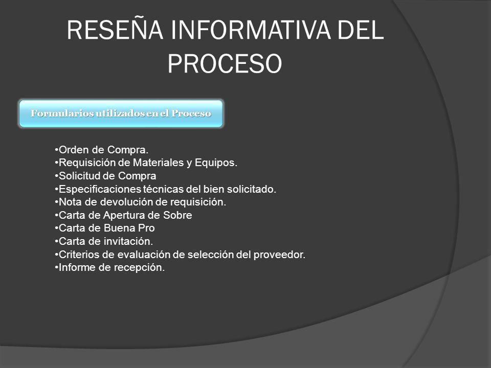 RESEÑA INFORMATIVA DEL PROCESO Formularios utilizados en el Proceso Orden de Compra. Requisición de Materiales y Equipos. Solicitud de Compra Especifi