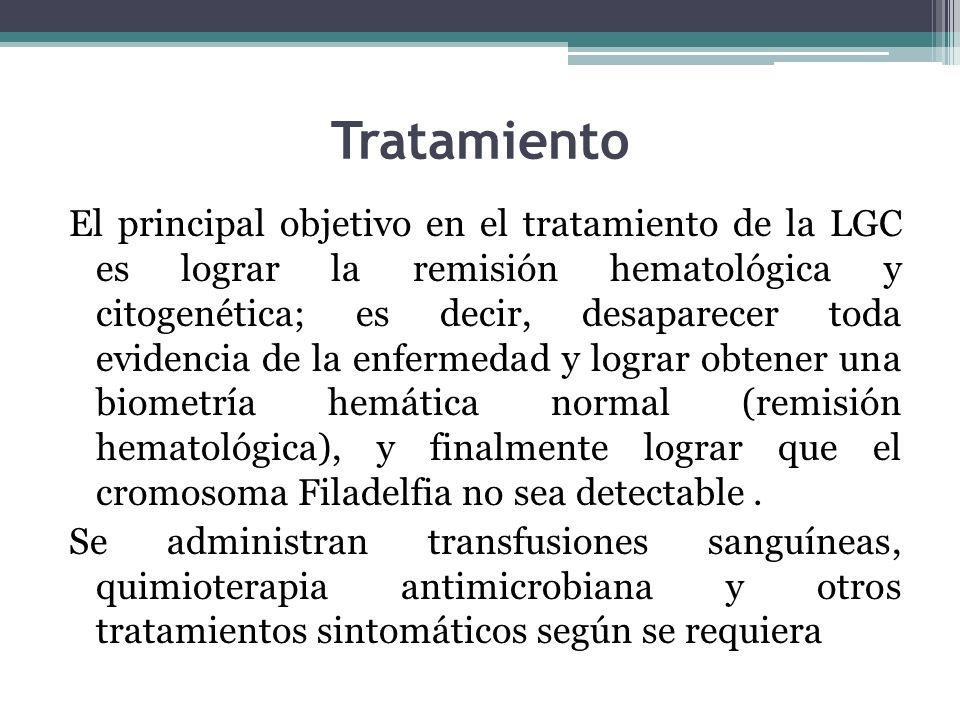 Tratamiento El principal objetivo en el tratamiento de la LGC es lograr la remisión hematológica y citogenética; es decir, desaparecer toda evidencia