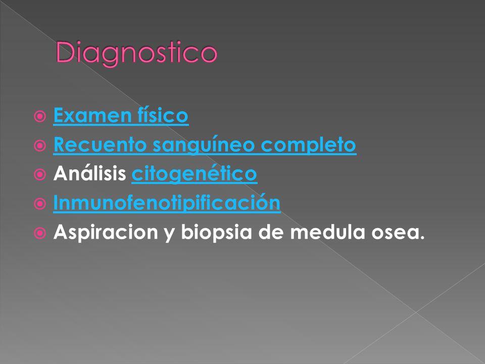 Examen físico Recuento sanguíneo completo Análisis citogenéticocitogenético Inmunofenotipificación Aspiracion y biopsia de medula osea.