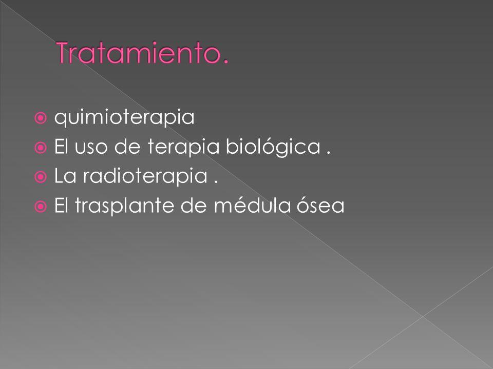 quimioterapia El uso de terapia biológica. La radioterapia. El trasplante de médula ósea