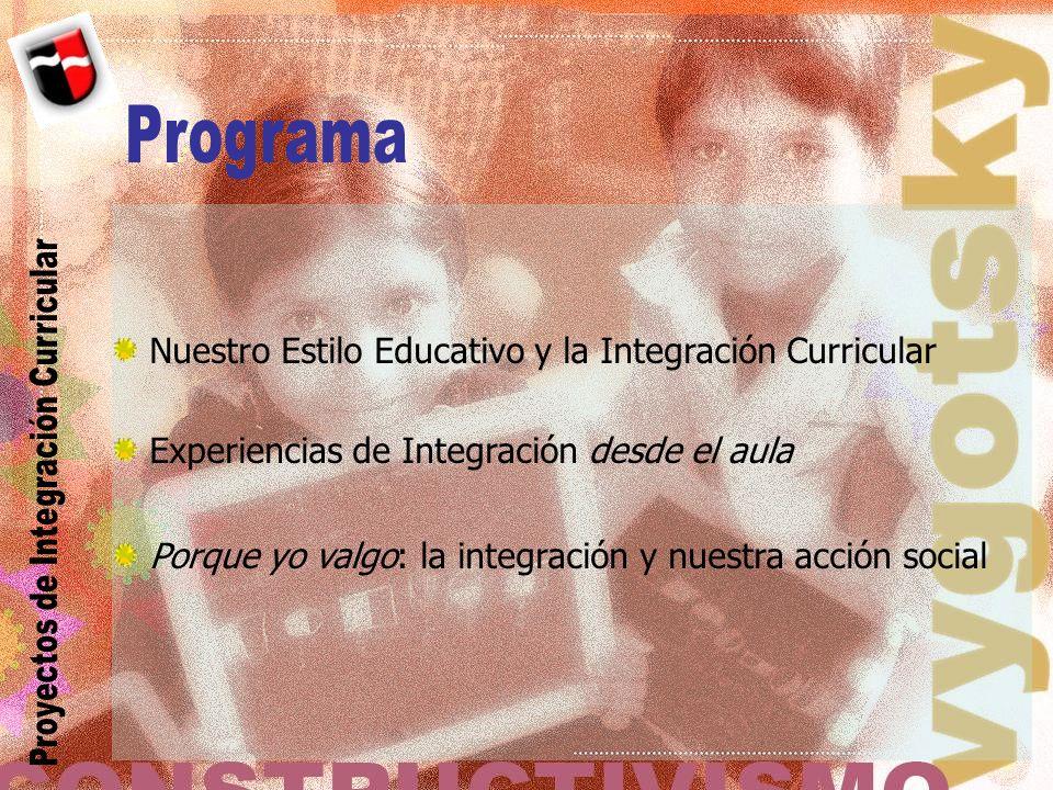 Nuestro Estilo Educativo y la Integración Curricular Experiencias de Integración desde el aula Porque yo valgo: la integración y nuestra acción social