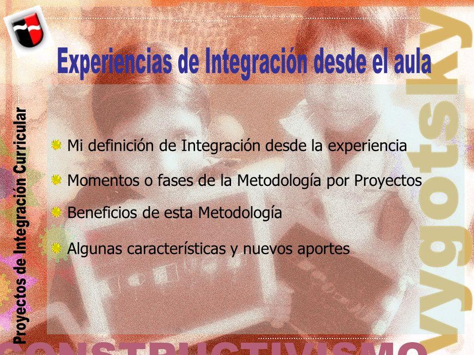 Mi definición de Integración desde la experiencia Momentos o fases de la Metodología por Proyectos Beneficios de esta Metodología Algunas característi