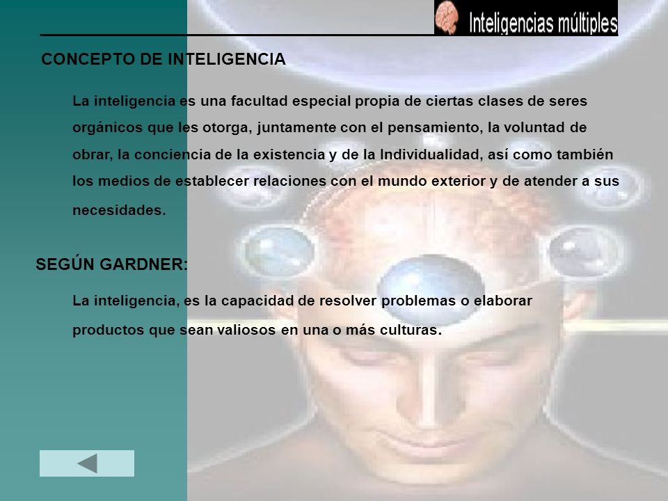 CONCEPTO DE INTELIGENCIA SEGÚN GARDNER: La inteligencia, es la capacidad de resolver problemas o elaborar productos que sean valiosos en una o más cul