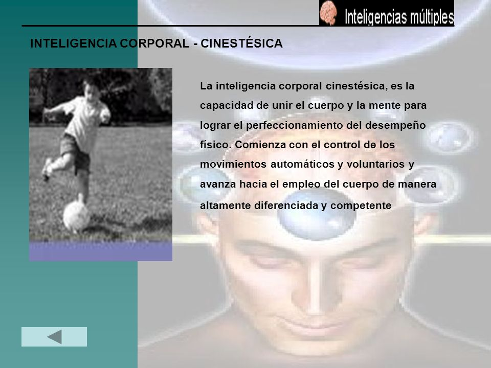 INTELIGENCIA CORPORAL - CINESTÉSICA La inteligencia corporal cinestésica, es la capacidad de unir el cuerpo y la mente para lograr el perfeccionamient