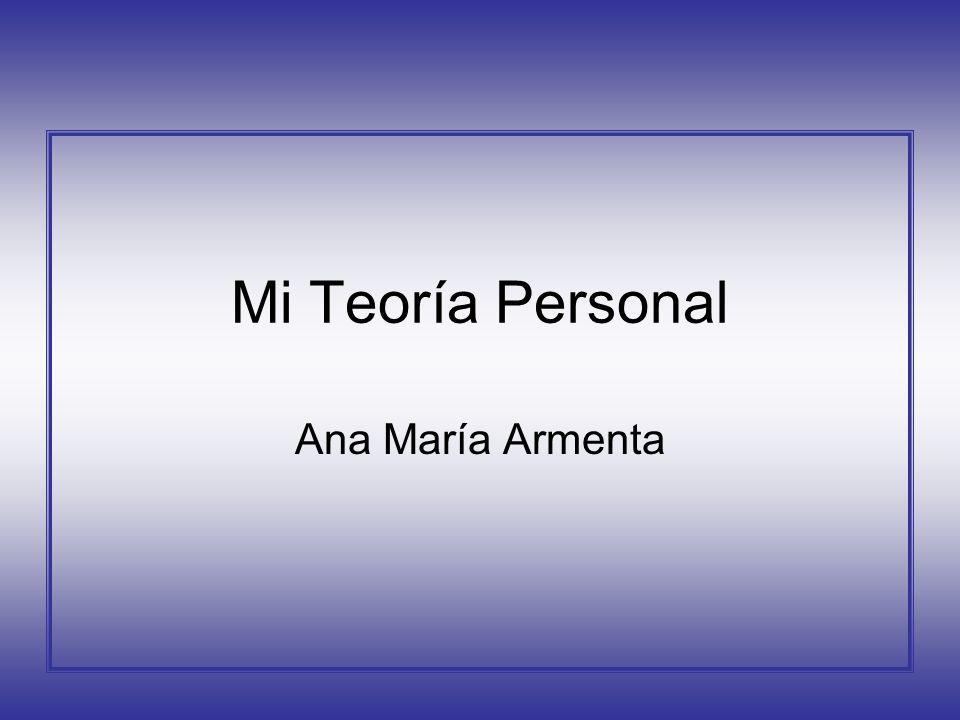 Mi Teoría Personal Ana María Armenta