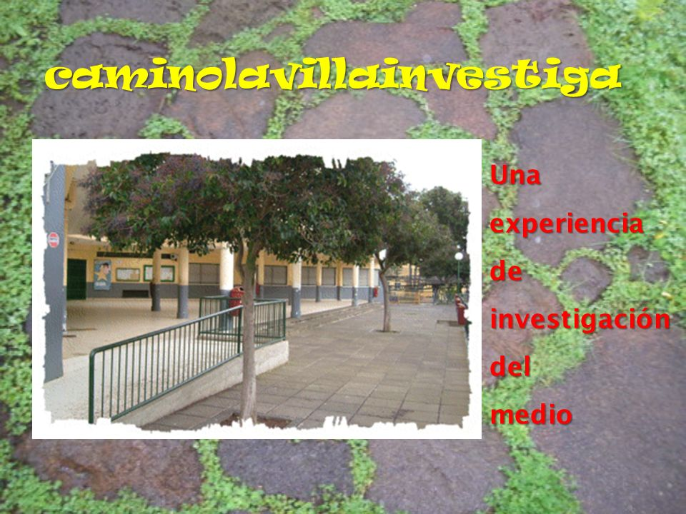caminolavillainvestiga Unaexperienciade investigación del medio