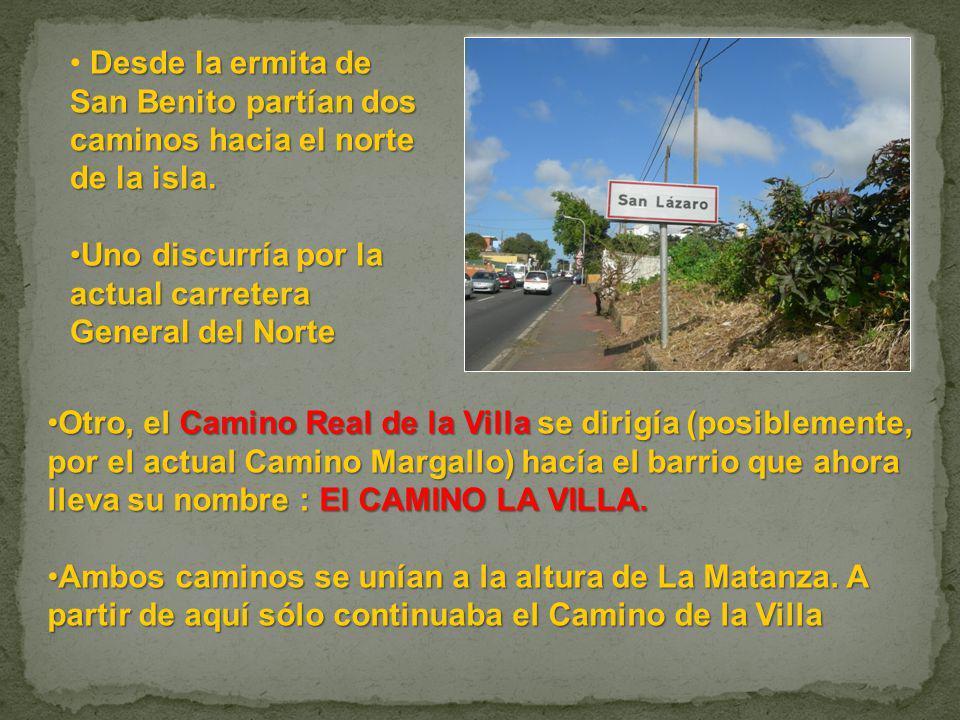 Desde la ermita de San Benito partían dos caminos hacia el norte de la isla. Uno discurría por la actual carretera General del NorteUno discurría por
