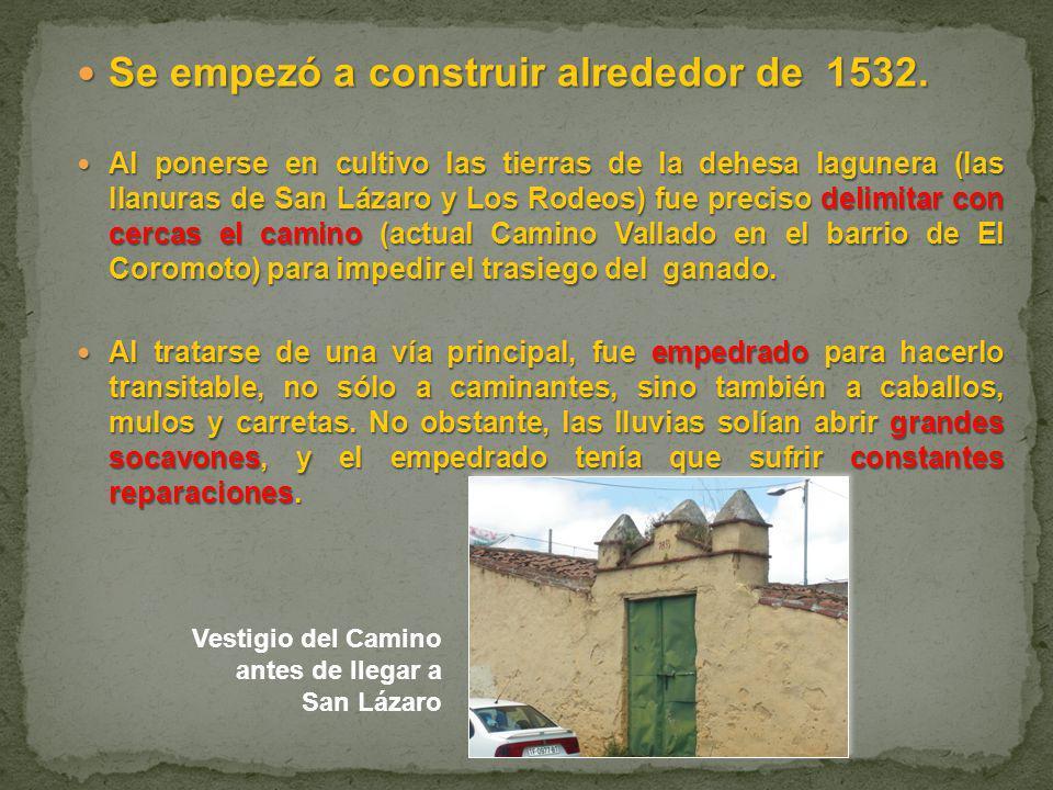 Se empezó a construir alrededor de 1532. Se empezó a construir alrededor de 1532. Al ponerse en cultivo las tierras de la dehesa lagunera (las llanura