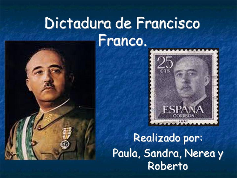 Dictadura de Francisco Franco. Realizado por: Paula, Sandra, Nerea y Roberto