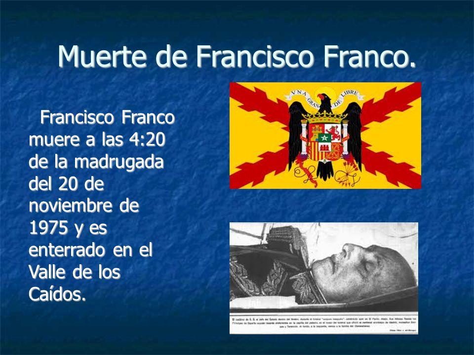 Muerte de Francisco Franco. Francisco Franco muere a las 4:20 de la madrugada del 20 de noviembre de 1975 y es enterrado en el Valle de los Caídos. Fr