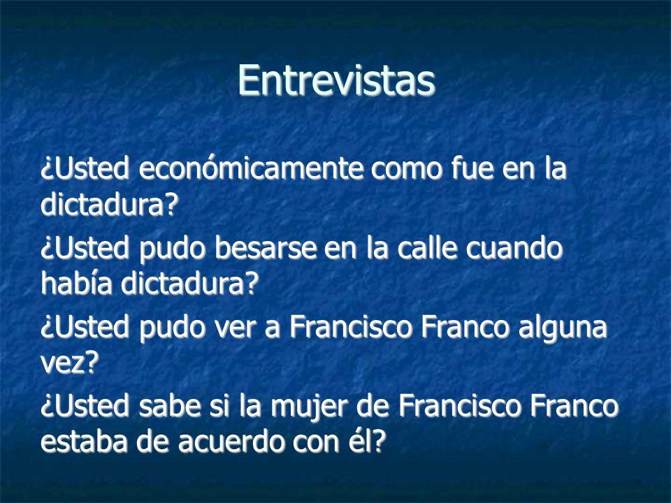 Entrevistas ¿Usted económicamente como fue en la dictadura? ¿Usted pudo besarse en la calle cuando había dictadura? ¿Usted pudo ver a Francisco Franco