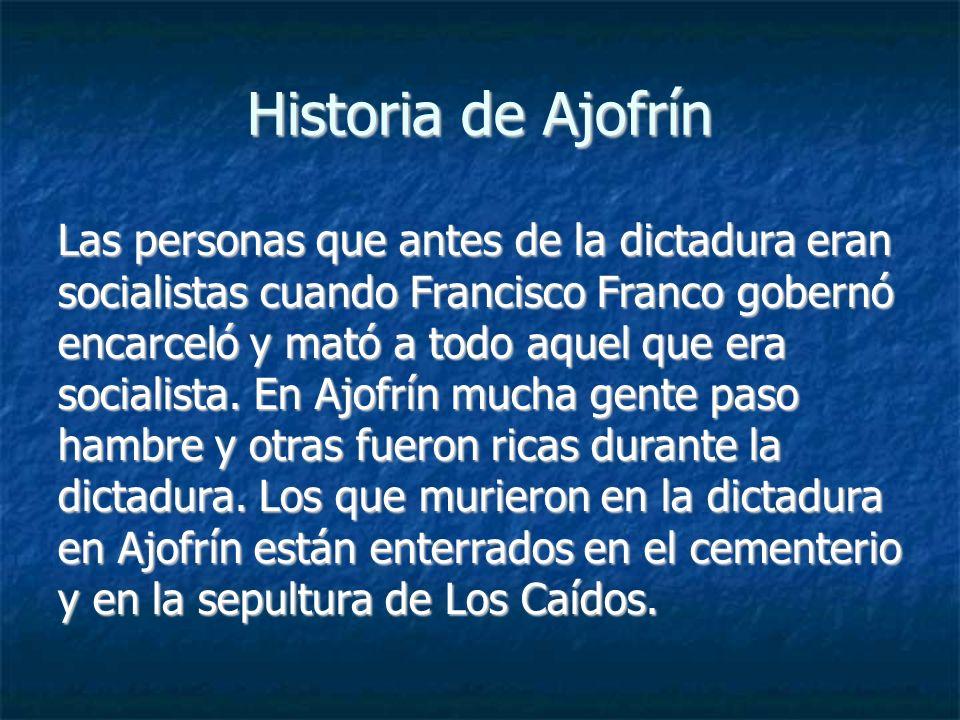 Historia de Ajofrín Las personas que antes de la dictadura eran socialistas cuando Francisco Franco gobernó encarceló y mató a todo aquel que era soci