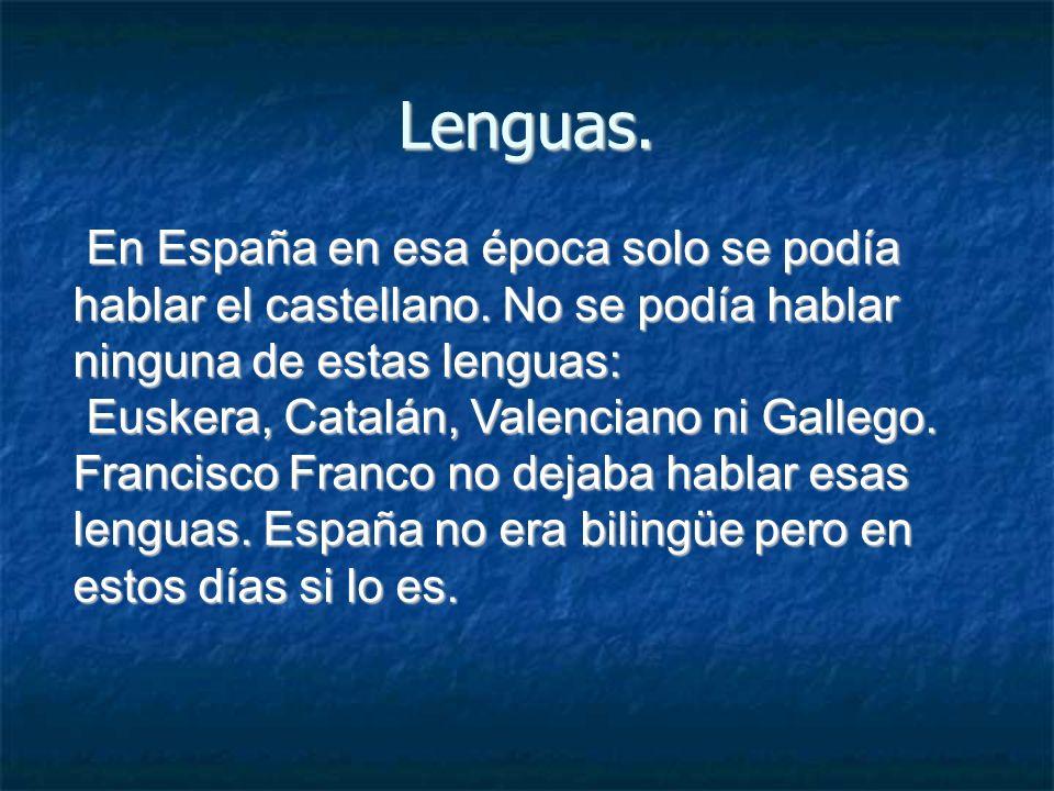 Lenguas. En España en esa época solo se podía hablar el castellano. No se podía hablar ninguna de estas lenguas: Euskera, Catalán, Valenciano ni Galle