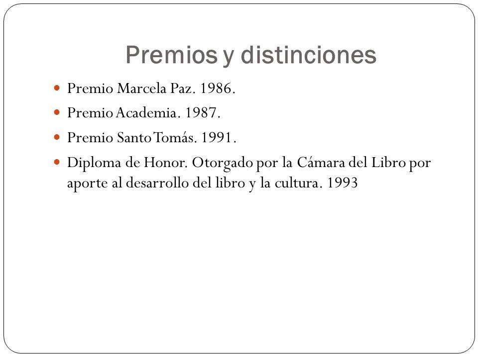 Premios y distinciones Premio Marcela Paz. 1986. Premio Academia. 1987. Premio Santo Tomás. 1991. Diploma de Honor. Otorgado por la Cámara del Libro p