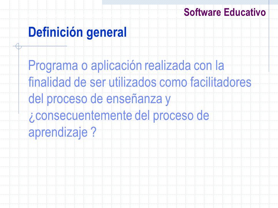 Software Educativo Definición general Programa o aplicación realizada con la finalidad de ser utilizados como facilitadores del proceso de enseñanza y