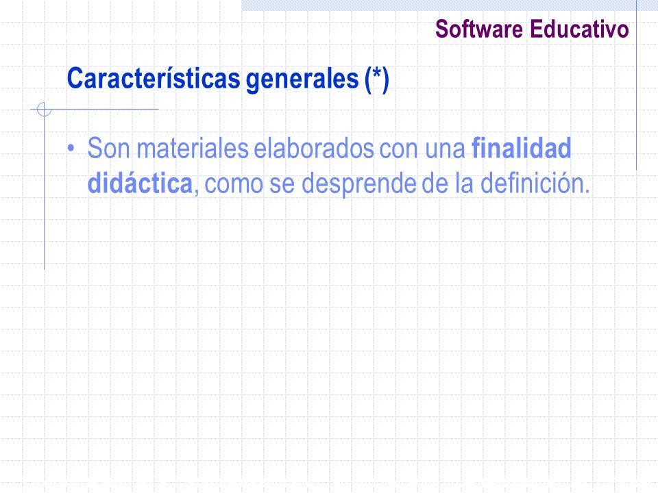 Software Educativo Características generales (*) Son materiales elaborados con una finalidad didáctica, como se desprende de la definición. (*) Tomado
