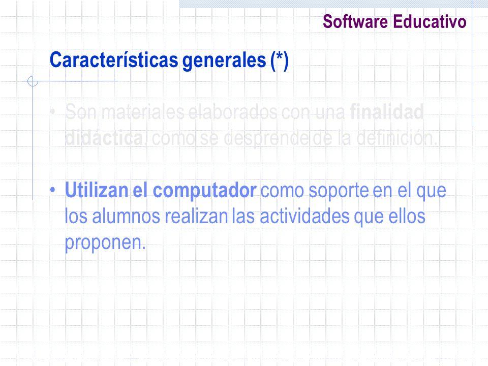 Software Educativo Características generales (*) Son materiales elaborados con una finalidad didáctica, como se desprende de la definición. Utilizan e