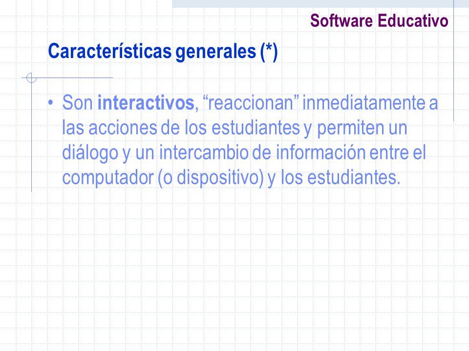 Software Educativo Son interactivos, reaccionan inmediatamente a las acciones de los estudiantes y permiten un diálogo y un intercambio de información