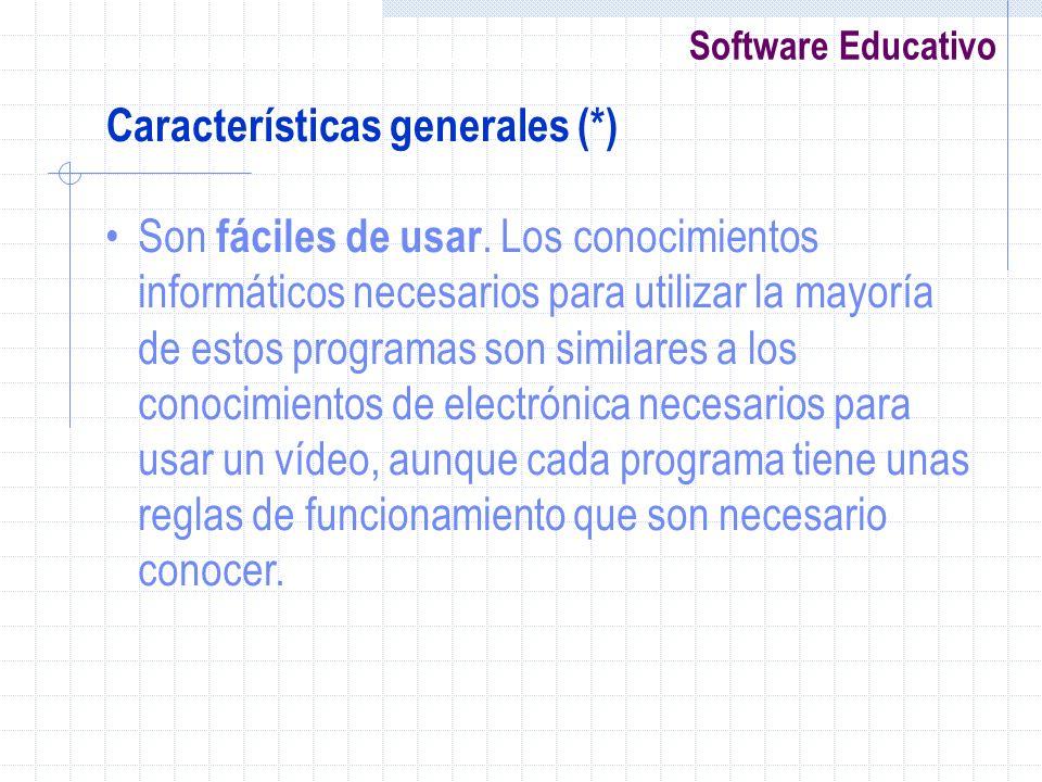 Software Educativo Son fáciles de usar. Los conocimientos informáticos necesarios para utilizar la mayoría de estos programas son similares a los cono