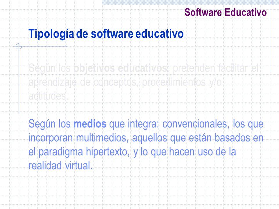 Software Educativo Según los objetivos educativos : pretenden facilitar el aprendizaje de conceptos, procedimientos y/o actitudes. Según los medios qu