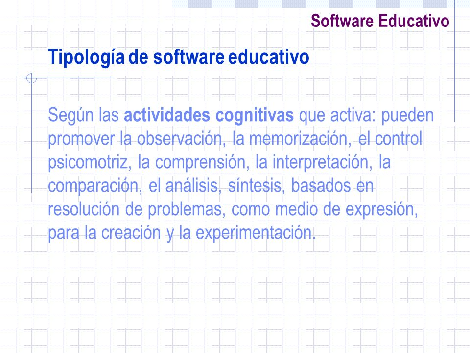Software Educativo Según las actividades cognitivas que activa: pueden promover la observación, la memorización, el control psicomotriz, la comprensió