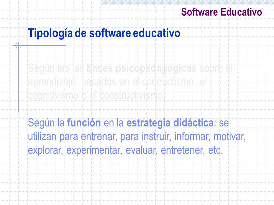 Software Educativo Según las las bases psicopedagógicas sobre el aprendizaje: basados en el conductismo, el cognitivismo o el constructivismo. Según l