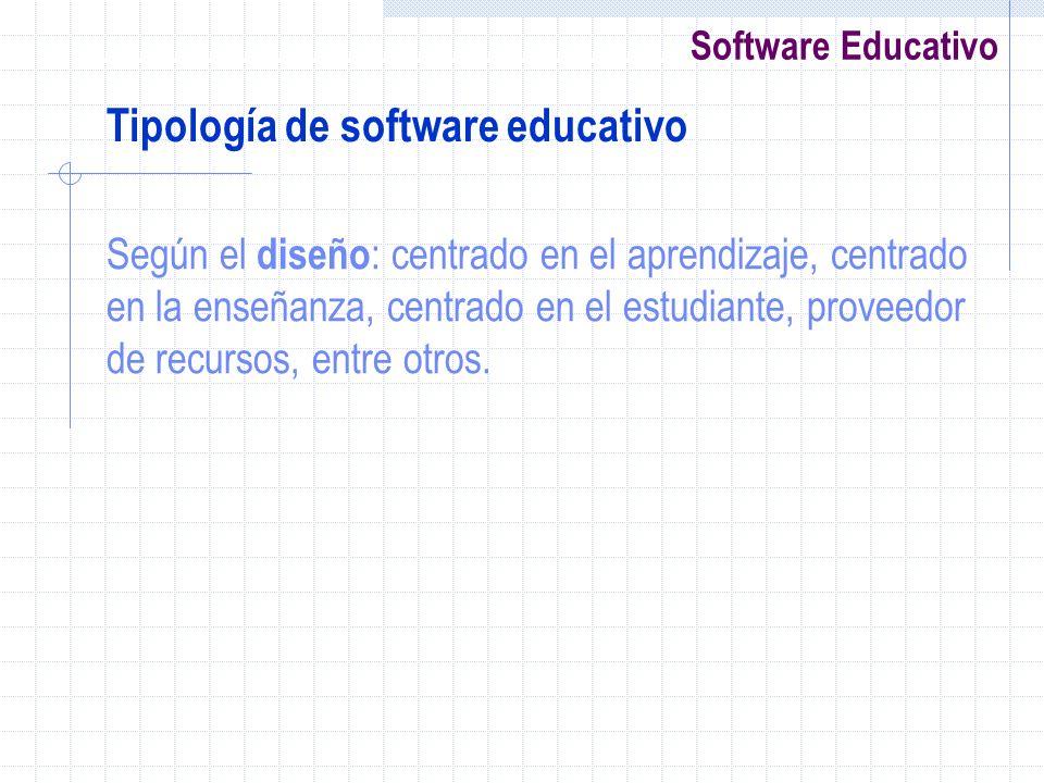 Software Educativo Según el diseño : centrado en el aprendizaje, centrado en la enseñanza, centrado en el estudiante, proveedor de recursos, entre otr